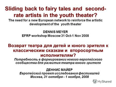 Sliding back to fairy tales and second- rate artists in the youth theater? Sliding back to fairy tales and second- rate artists in the youth theater? The.