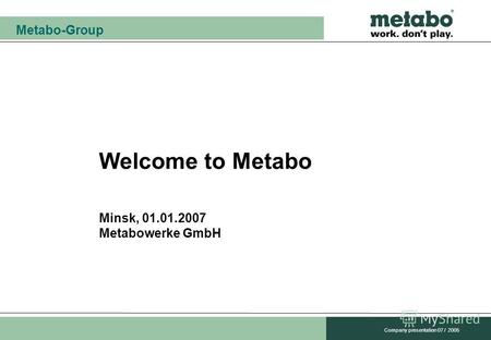 Metabo-Group Company presentation 07 / 2005 Welcome to Metabo Minsk, 01.01.2007 Metabowerke GmbH.