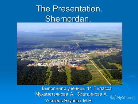 The Presentation. Shemordan. Выполнили ученицы 11 Г класса Мухаметзянова А., Зиатдинова А. Учитель Якупова М.Н.
