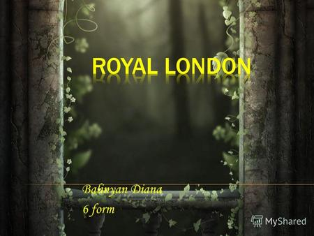 Balinyan Diana 6 form. London is the capital of England and the United Kingdom. It was founded in the 43 rd year BC. It is one of Englands biggest city.