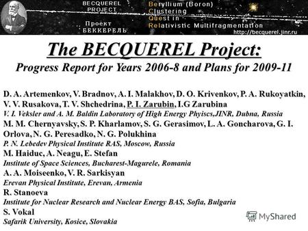 The BECQUEREL Project: Progress Report for Years 2006-8 and Plans for 2009-11 D. A. Artemenkov, V. Bradnov, A. I. Malakhov, D. O. Krivenkov, P. A. Rukoyatkin,
