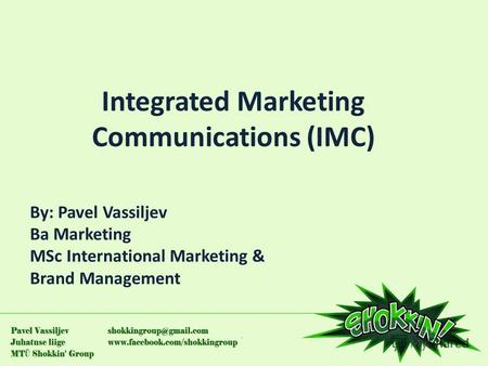 Integrated Marketing Communications (IMC) By: Pavel Vassiljev Ba Marketing MSc International Marketing & Brand Management.
