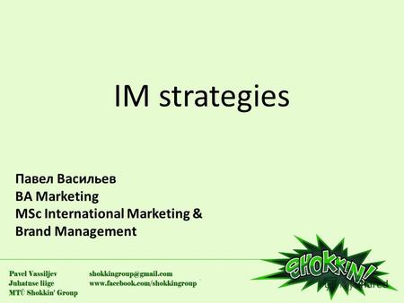 IM strategies Павел Васильев BA Marketing MSc International Marketing & Brand Management.