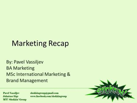 Marketing Recap By: Pavel Vassiljev BA Marketing MSc International Marketing & Brand Management.
