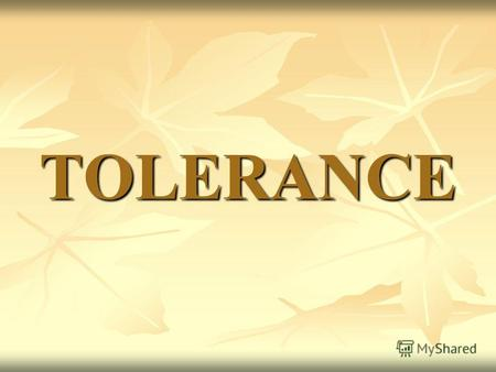 TOLERANCE Everybody of us is an individual. It's so insignificant and at the same time it's such an important thing.