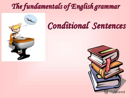 The fundamentals of English grammar Conditional Sentences.