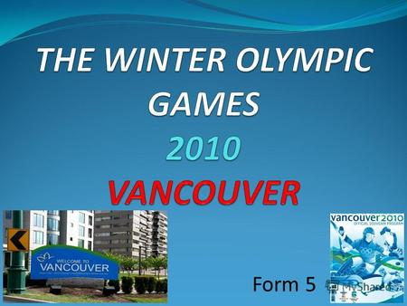Form 5 VANCOUVER WHISTLER OLYMPIC PARK THE SYMBOLS OF OLYMPIC GAMES.