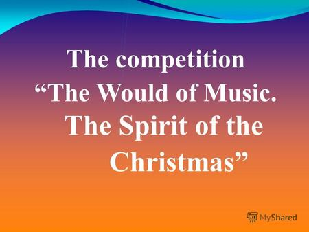 The Spirit of the Christmas The competition The Would of Music.