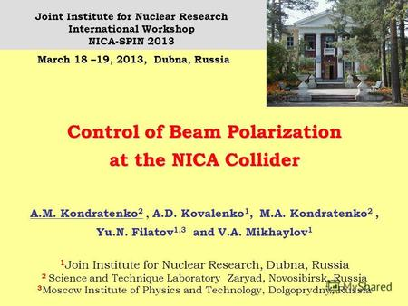Control of Beam Polarization at the NICA Collider A.M. Kondratenko 2, A.D. Kovalenko 1, M.A. Kondratenko 2, Yu.N. Filatov 1,3 and V.A. Mikhaylov 1 1 Join.