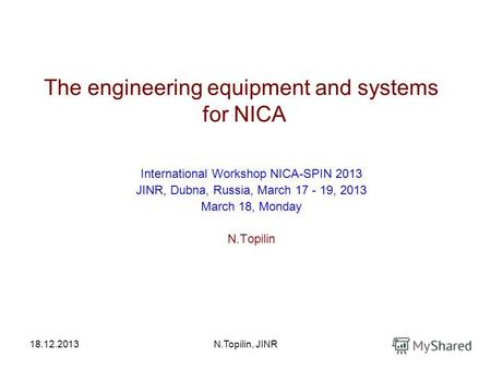 18.12.2013N.Topilin, JINR The engineering equipment and systems for NICA International Workshop NICA-SPIN 2013 JINR, Dubna, Russia, March 17 - 19, 2013.