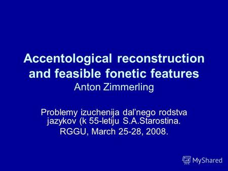 Accentological reconstruction and feasible fonetic features Anton Zimmerling Problemy izuchenija dalnego rodstva jazykov (k 55-letiju S.A.Starostina. RGGU,