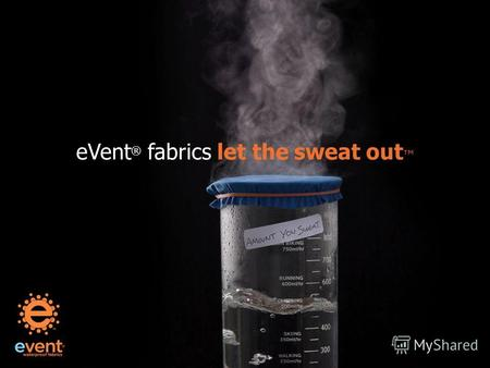 EVent ® fabrics let the sweat out. Как работают ткани eVent?