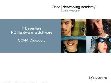 © 2007 Cisco Systems, Inc. All rights reserved.Cisco PublicNew CCNA 307 1 IT Essentials: PC Hardware & Software CCNA Discovery.