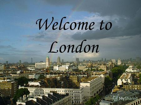 Welcome to London. Vocabulary Great Britain – Великобритания сapital – столица to be situated – расположен, находиться river Thames - река Темза tower.
