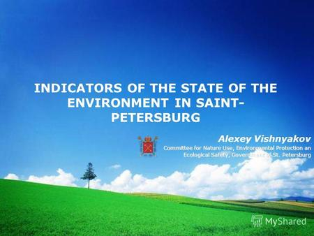 INDICATORS OF THE STATE OF THE ENVIRONMENT IN SAINT- PETERSBURG Alexey Vishnyakov Committee for Nature Use, Environmental Protection an Ecological Safety,