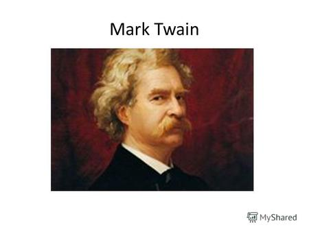 Mark Twain What is his name? He is a boy with ideas. He goes to school, but he hates(ненавидит) it. He has many friends. His best friends are Huck and.