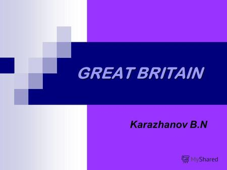 GREAT BRITAIN Karazhanov B.N. GEOGRAPHY Great Britain consists of England, Scotland and Wales. Its an island. Its situated in the west of Europe. Its.