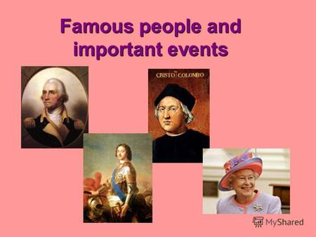Famous people and important events. A union under one king.