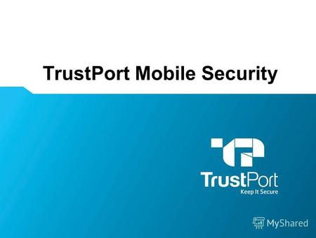 TrustPort Mobile Security Name Surname. TrustPort Mobile Security – антивирус для Android WWW.TRUSTPORT.COM.UA Keep It Secure Компания Ай Ти Люкс – дистрибьютор.