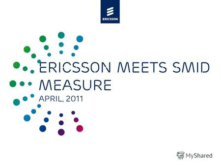 Slide title minimum 48 pt Slide subtitle minimum 30 pt Ericsson meets SMID measure April, 2011.
