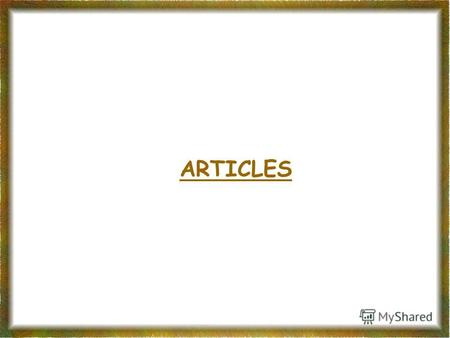 ARTICLES Definite Article ARTICLES Indefinite articles ATheAn.