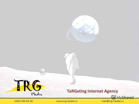 (495) 785-81-38 www.trg-media.ru mail@trg-media.ru TaRGeting Internet Agency.