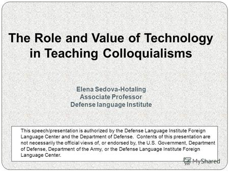 This speech/presentation is authorized by the Defense Language Institute Foreign Language Center and the Department of Defense. Contents of this presentation.