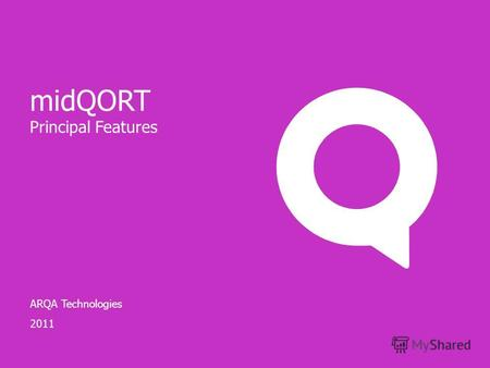 ARQA Technologies 2011 midQORT Principal Features.