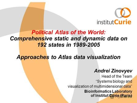 Political Atlas of the World: Comprehensive static and dynamic data on 192 states in 1989-2005 Approaches to Atlas data visualization Andrei Zinovyev Head.