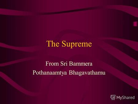 The Supreme From Sri Bammera Pothanaamtya Bhagavathamu.