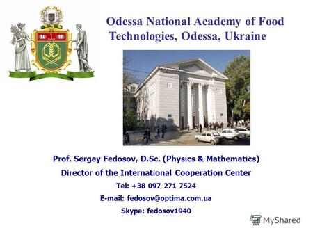 Odessa National Academy of Food Technologies, Odessa, Ukraine Prof. Sergey Fedosov, D.Sc. (Physics & Mathematics) Director of the International Cooperation.