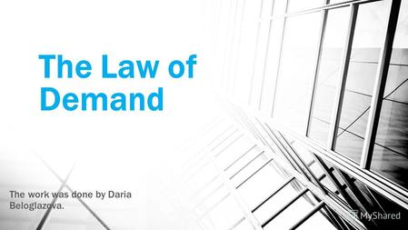 The Law of Demand The work was done by Daria Beloglazova.