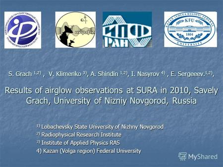 S. Grach 1,2), V. Klimenko 3), A. Shindin 1,2), I. Nasyrov 4), E. Sergeeev. 1,2), Results of airglow observations at SURA in 2010, Savely Grach, University.