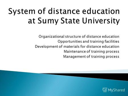 Organizational structure of distance education Opportunities and training facilities Development of materials for distance education Maintenance of training.