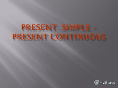 Present ContinuousPresent Simple Am / is / are + V-ing V – infinitive / V-s Do / does + V - infinitive.