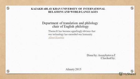 KAZAKH ABLAY KHAN UNIVERSITY OF INTERNATIONAL RELATIONS AND WORLD LANGUAGES Department of translation and philology chair of English philology Done by.