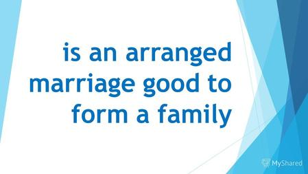 Is an arranged marriage good to form a family. Arranged marriage is a type of marital union where the bride and groom are selected by a third party rather.