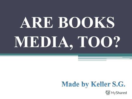 ARE BOOKS MEDIA, TOO?. Mass Media NewspapersTelevisionBooks? The Internet Magazines.