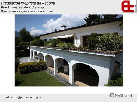 Prestigiosa proprietà ad Ascona Prestigious estate in Ascona Престижная недвижимость в Асконе realestate@promarketing.ee.