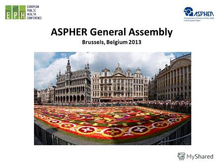 ASPHER General Assembly Brussels, Belgium 2013. ASHPER: Что это? ASHPER – The Association of Schools of Public Health in the European Region ASHPER -