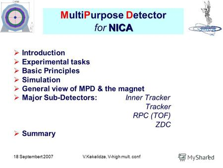 18 Septembert 2007V.Kekelidze, V-high mult. conf1 Introduction Experimental tasks Basic Principles Simulation General view of MPD & the magnet Major Sub-Detectors: