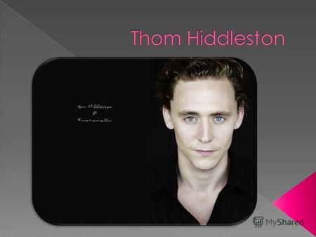 Thomas William Hiddleston was born on February 9, 1981, Westminster, London. He is a British actor of film, television, theater and voiceover, nominee.