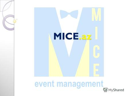 MICE.az MICE.az event management. Full Event service agency specializing in organizing events of various formats in Azerbaijan and abroad: - MICE event.