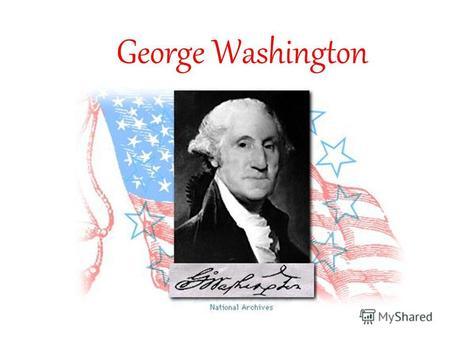 George Washington. George Washington was born in the family of a Virginian planter. When he was 20 years old, he was appointed major of Virginia militia,