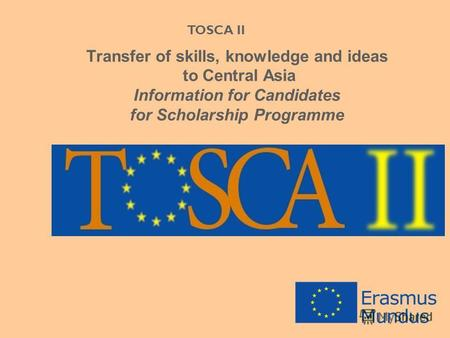 Transfer of skills, knowledge and ideas to Central Asia Information for Candidates for Scholarship Programme TOSCA II.