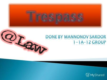 What is trespass? Types of trespass. Defenses to trespass Conclusion.