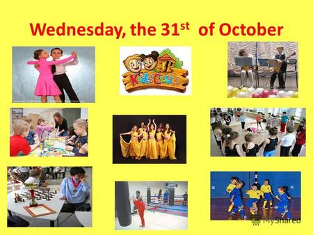 Wednesday, the 31 st of October. Talking about school clubs.