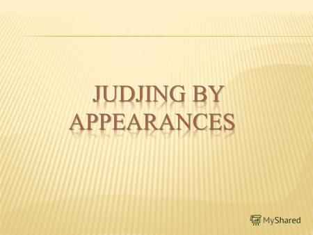 Judging people by there appearances, we were often told don`t judge a book it`s cover. Here comes the same thing to people. But why do we often judge.