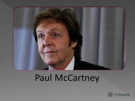 Paul McCartney. The famous poet,writer and musician.
