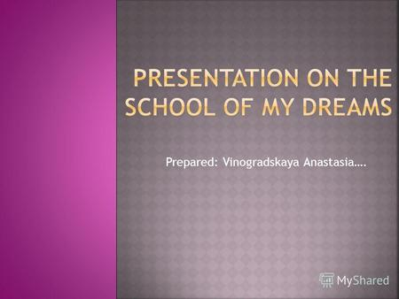 Prepared: Vinogradskaya Anastasia….. School Wonderland.